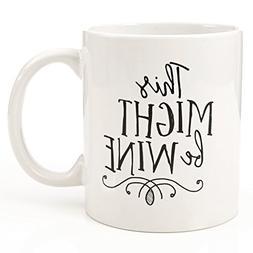 Eitly Might Be Wine Mug, 11 oz