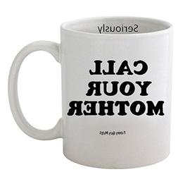 Funny Guy Mugs Call Your Mother Ceramic Coffee Mug, White, 1