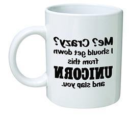 Funny Mug 11OZ - Me crazy? I should get down from this unico