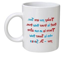 """Funny Mug 11OZ """"Today you are you, that us truer that true."""