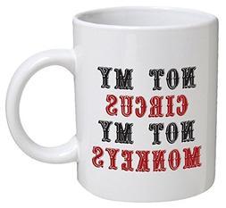 Funny Mug - Not my circus, not my monkeys, office - 11 OZ Co