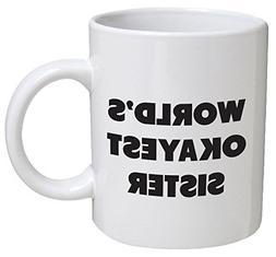 Funny Mug - World's Okayest Sister - 11 OZ Coffee Mugs - Fun