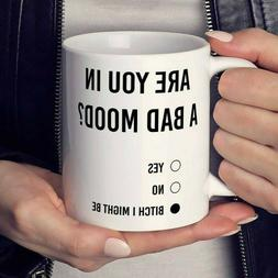 Are You in a Bad Mood? B*tch I Might Be Coffee Mug, Funny Co