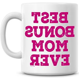 Best Bonus Mom Ever Coffee Mug ~ Unique Mothers Day Gift for