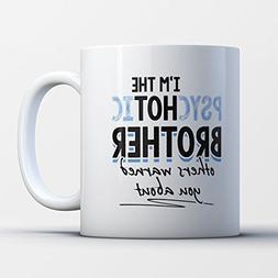 Brother Coffee Mug - Psychotic Brother - Funny 11 oz White C