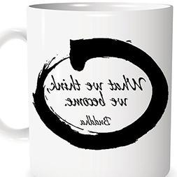 """Buddha Coffee Mug - Tea Cup For Meditation + Yoga - """"What We"""