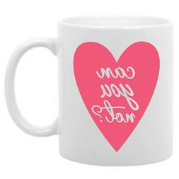 Can You Not? Heart Funny Coffee Mug 11oz