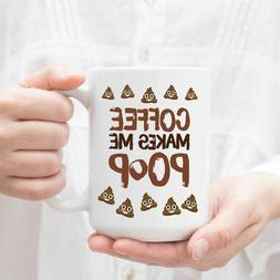 Coffee Makes Me Poop Mug Cup White Mug