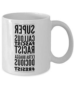 Anti Trump Coffee Mug - Funny Democrat Gift 11oz White Ceram