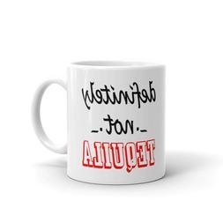 Definitely No Tequila Funny Coffee Tea Ceramic Mug Office Wo