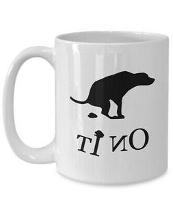 Dog Sh*t On It Funny Coffee Mug, Dog Taking a Dump, White Ce