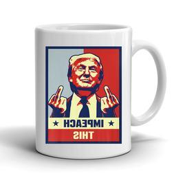 Donald Trump Impeach This 11 oz Coffee Mug