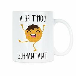 Dont Be A Twatwaffle Coffee Mug Funny Mugs Twatwaffle Don't