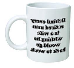 Funny Mug - Behind every retired man is a wife wishing he wo