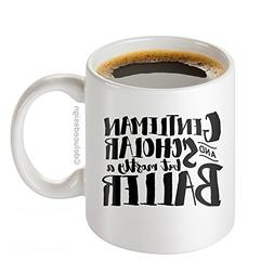 Funny Coffee Mug for Men/Gentleman And Scholar But Mostly a