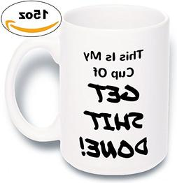15 oz Large Funny Coffee Mug: My Cup Of Get Shit Done Unique