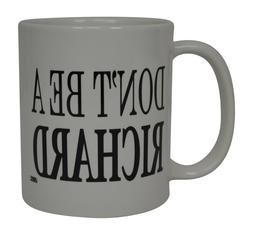 Funny Coffee Mug Don't Be A Richard Sarcastic Novelty Cup Jo