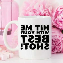 Funny Coffee Mug - Hit Me With Your Best Shot - Cute Coffee