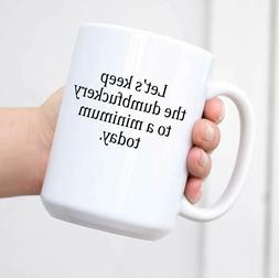 Funny Coffee Mug Let's Keep Annoyance To A Minimum Today Cof