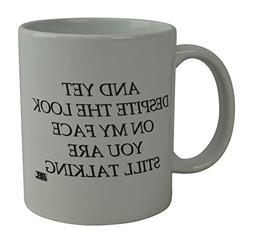 Rogue River Funny Coffee Mug And Yet despite The look On Fac