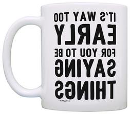 Funny Coffee Mugs Sarcasm Mug It's Too Early for You to Be C
