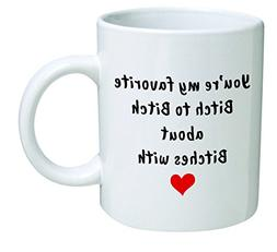 Funny Mug - You're my favorite bitch to bitch about bitches