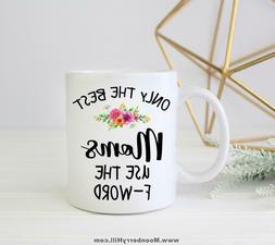 Funny Mother's Day Gift Only The Best Moms Use The F Word Pr
