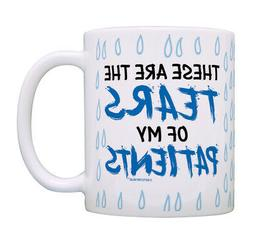 Funny Nurse Gifts These Are The Tears Of My Patients Dr Mug