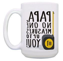 Funny Papa Coffee Mug No One Measures Up To You Papa 15oz Co