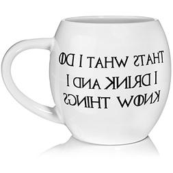 """Funny Quote Mug """"That's what I Do, I Drink and I Know Things"""