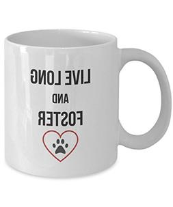 Funny Rescue Animal Coffee Mug Gift - Live Long and Foster -