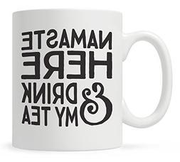 Funny Tea Mug, Namaste Here and Drink My Tea, Fun Mugs, Gift