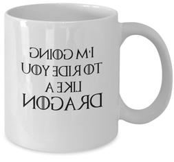Game of Thrones coffee mug - I'm going to ride you like a Dr
