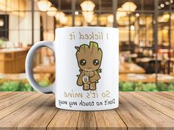 Groot Babe I licked it so it's mine don't no touch my mug 11