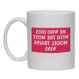 HE WHO DIES WITH THE MOST MODEL TRAINS WINS Mug for Coffee /