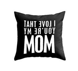 LEIOH Home Decor Cotton Linen I LOVE THAT YOU'RE MY MOM Blac