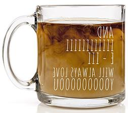 And I Will Always Love You Coffee Mug - Gift Cup Ideas for W