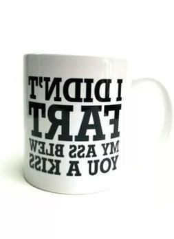 I Didn't Fart My Ass Blew You A Kiss Funny Coffee Mug