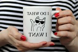 I Do What I Want Funny Cat Coffee Mug Hot Best Gifts For Her