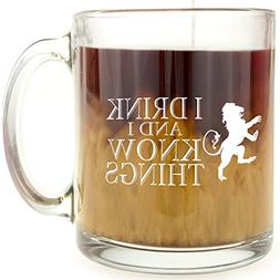 I Drink and I Know Things - Glass Coffee Mug - Makes a Great