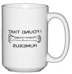 I Found that Humerus - Funny Coffee Mug Gift for Doctors or