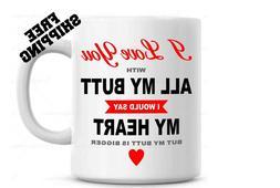 I Love You All My Butt Coffee Mug - Boyfriend Gift - Anniver