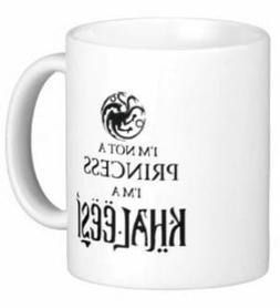 I'm Not A Princess I'm A Khaleesi Game of Thrones Coffee Mug