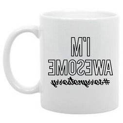 I'm Awsome # Sorry Your Not Funny Hashtag Coffee Mug 11oz