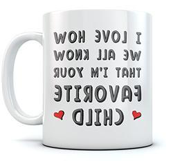 I'm Your Favorite Child Funny Ceramic Coffee Mug - Novelty B