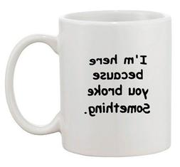 I'm Here Because You Broke Something Office IT Funny Ceramic