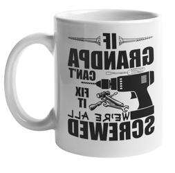 If Grandpa Cant Fix It Were All Screwed 11 Ounce Coffee Mug