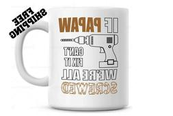 If PAPAW can't fix it were all SCREWED Coffee Mug, Gift for