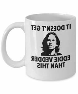 It Doesn't Get Eddie Vedder Than This Mug  - 110z Coffee Mug