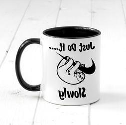 Just Do It... Slowly Mug,Funny Coffee Mug,Funny Sloth Mug,Pa